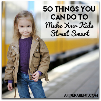 50 Things You Can Do To Make Your Kids Street Smart A Fine Parent